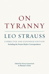 On Tyranny: Corrected and Expanded Edition, Including the Strauss-Kojeve Correspondence