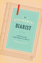 The Accidental DiaristA History of the Daily Planner in America