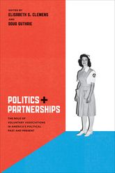 Politics and Partnerships: The Role of Voluntary Associations in America's Political Past and Present