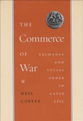 The Commerce of War: Exchange and Social Order in Latin Epic