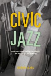 Civic JazzAmerican Music and Kenneth Burke on the Art of Getting Along