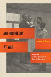 Anthropology at WarWorld War I and the Science of Race in Germany