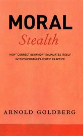 "Moral Stealth: How ""Correct Behavior"" Insinuates Itself into Psychotherapeutic Practice"