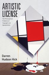 Artistic License: The Philosophical Problems of Copyright and Appropriation