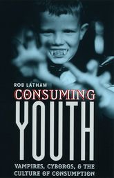 Consuming YouthVampires, Cyborgs, and the Culture of Consumption