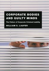Corporate Bodies and Guilty MindsThe Failure of Corporate Criminal Liability