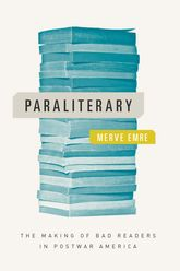 ParaliteraryThe Making of Bad Readers in Postwar America