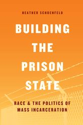 Building the Prison StateRace and the Politics of Mass Incarceration
