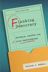 Flunking DemocracySchools, Courts, and Civic Participation