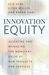 Innovation Equity: Assessing and Managing the Monetary Value of New Products and Services