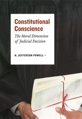 Constitutional ConscienceThe Moral Dimension of Judicial Decision